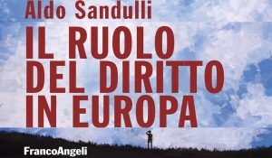 Il ruolo del diritto in Europa. Presentazione del libro di Aldo Sandulli